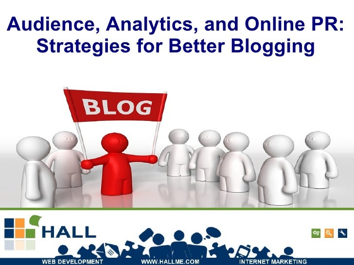 Audience, Analytics, and Online PR: Strategies for Better Blogging