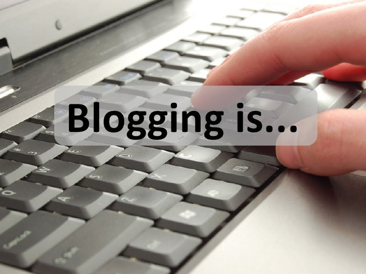 Blogging is...