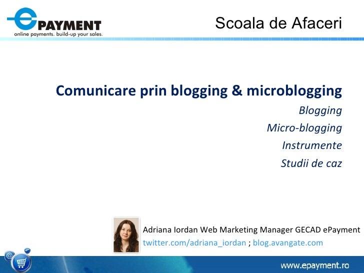 Scoala de Afaceri <ul><li>Comunicare prin blogging & microblogging </li></ul><ul><li>Blogging </li></ul><ul><li>Micro-blog...