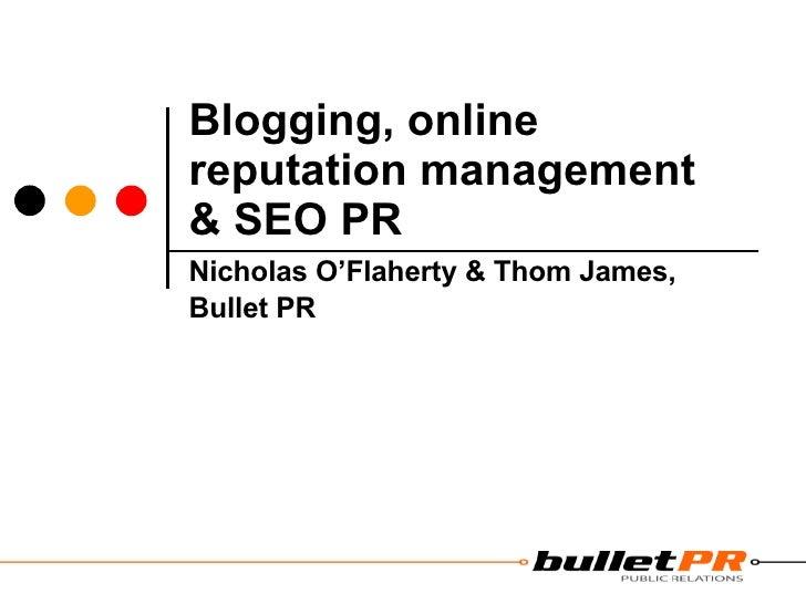 Blogging, online reputation management & SEO PR Nicholas O'Flaherty & Thom James, Bullet PR