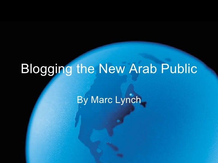 Blogging the New Arab Public By Marc Lynch