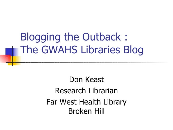 Blogging the Outback : The GWAHS Libraries Blog Don Keast Research Librarian Far West Health Library Broken Hill