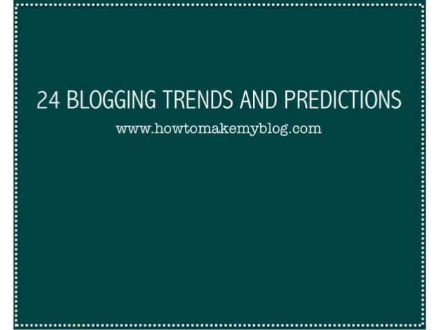 24 Blogging Trends And Predictions For 2013