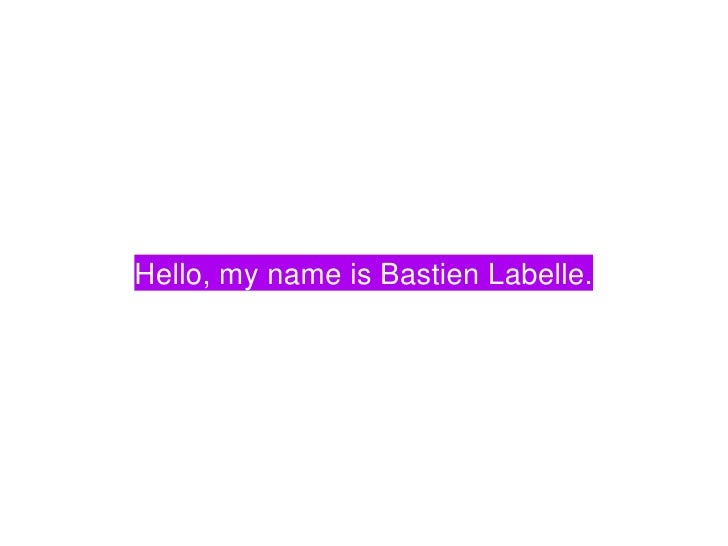 Hello, my name is Bastien Labelle.