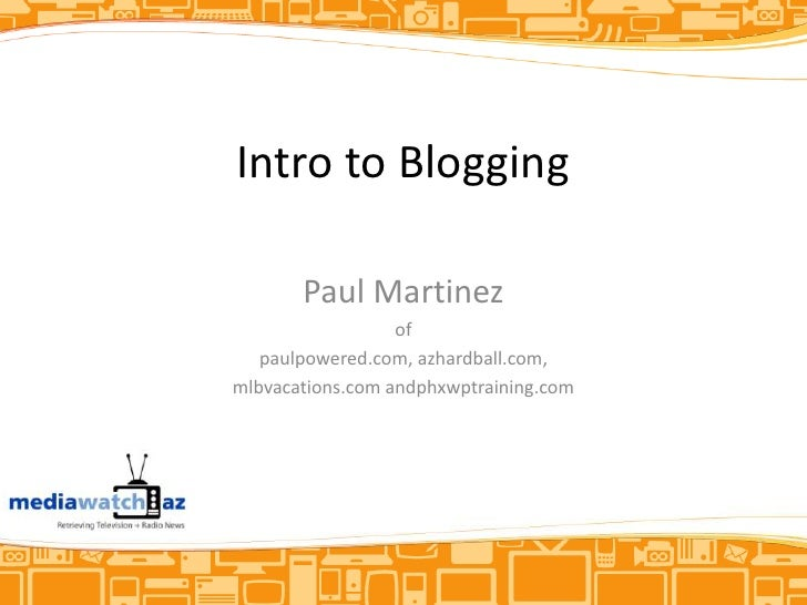 Intro to Blogging<br />Paul Martinez<br />of<br />paulpowered.com, azhardball.com,<br />mlbvacations.com andphxwptraining....