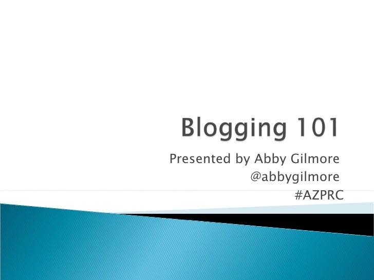 Presented by Abby Gilmore  @abbygilmore  #AZPRC