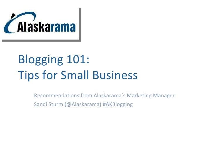 Blogging 101:  Tips for Small Business Recommendations from Alaskarama's Marketing Manager Sandi Sturm (@Alaskarama) #AKBl...