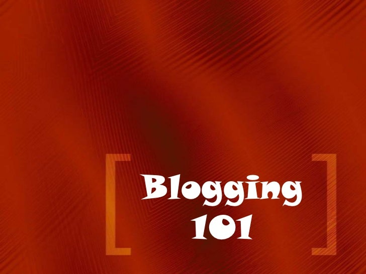 Blogging 101 version 2011