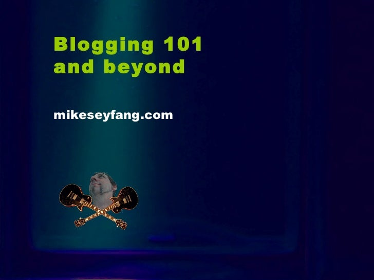 Intro Blogging 101 and beyond   mikeseyfang.com