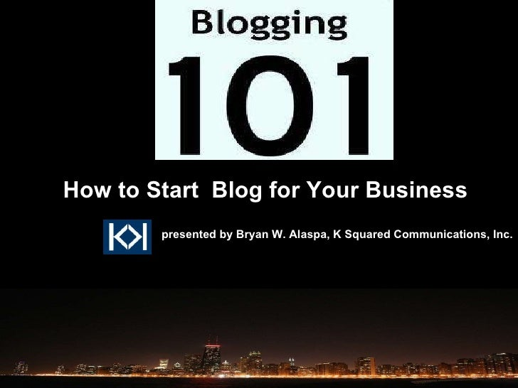 presented by Bryan W. Alaspa, K Squared Communications, Inc. How to Start  Blog for Your Business