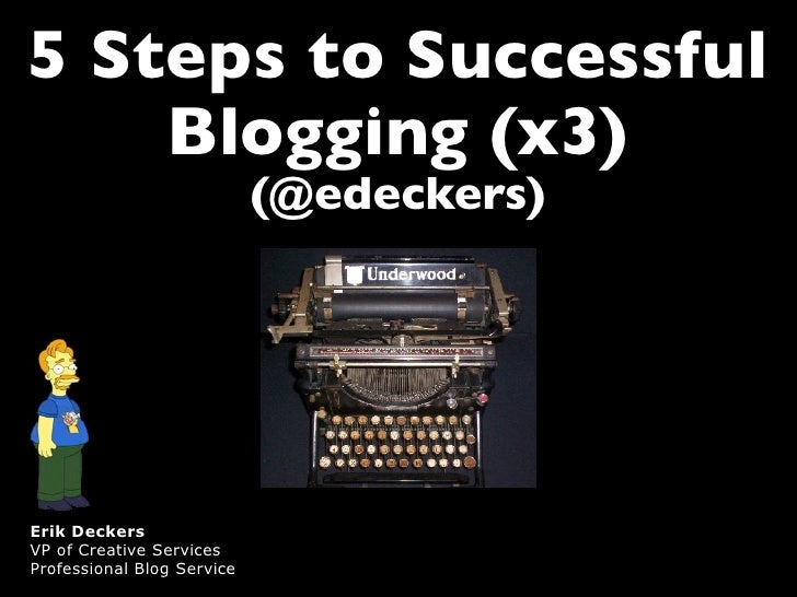 5 Steps to Successful     Blogging (x3)                             (@edeckers)     Erik Deckers VP of Creative Services P...