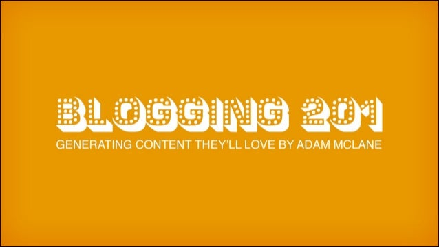 Blogging 201: Generating Content They'll Love
