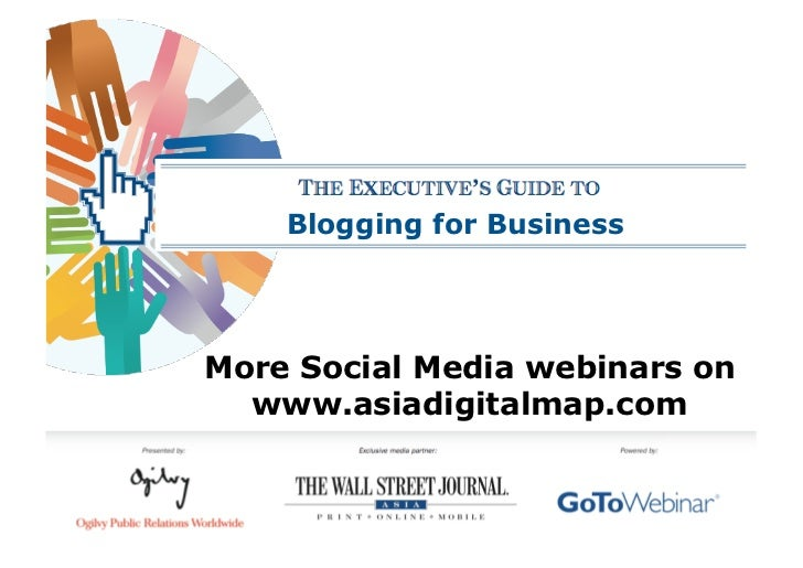 Blogging for Business     More Social Media webinars on   www.asiadigitalmap.com