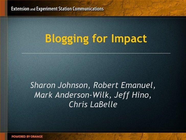 Blogging for Impact Sharon Johnson, Robert Emanuel, Mark Anderson-Wilk, Jeff Hino, Chris LaBelle