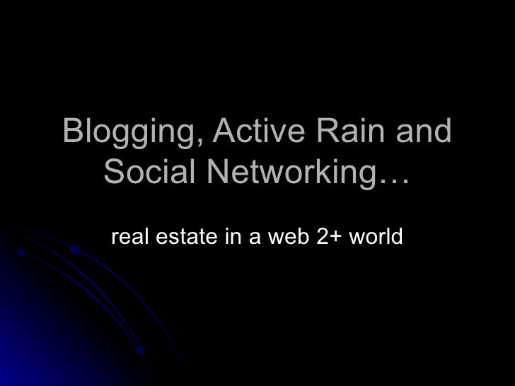 Blogging, Active Rain and Social Networking… real estate in a web 2+ world