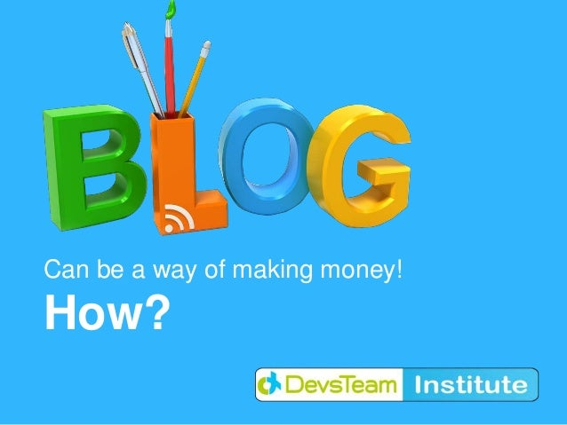 Can be a way of making money!How?