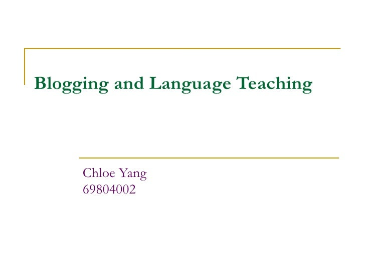 Blogging and Language Teaching Chloe Yang 69804002