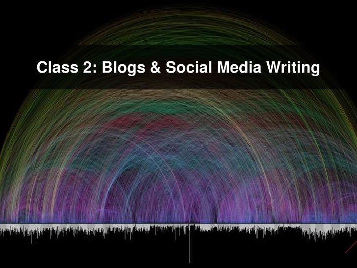 Class 2: Blogs &Social Media Writing<br />