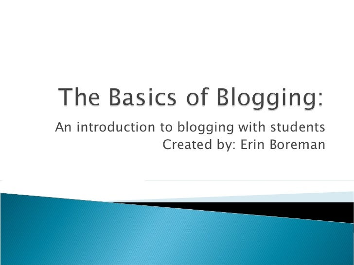 An introduction to blogging with students                 Created by: Erin Boreman
