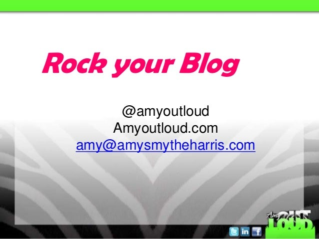 @amyoutloud Amyoutloud.com amy@amysmytheharris.com Rock your Blog