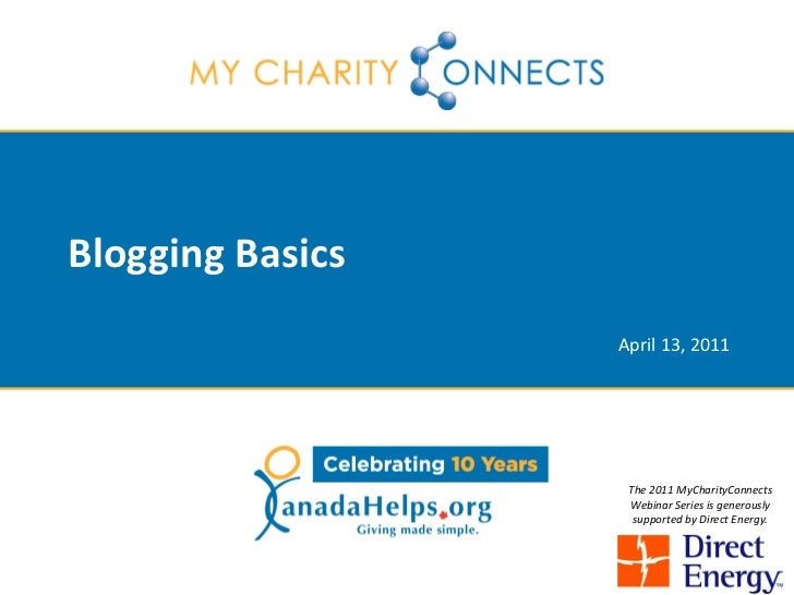 Blogging Basics                  April 13, 2011                   The 2011 MyCharityConnects                   Webinar Ser...