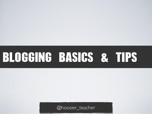 BLOGGING BASICS & TIPS  @hoosier_teacher