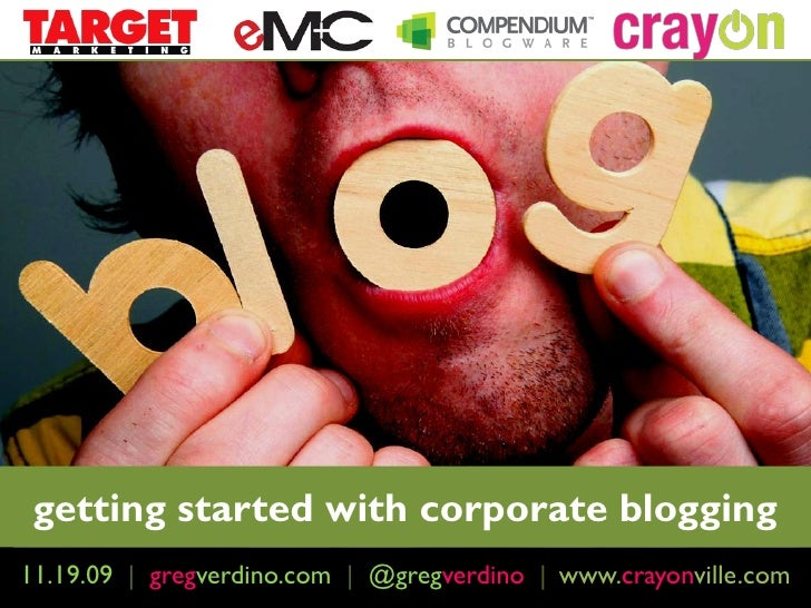 getting started with corporate blogging 11.19.09 | February 4th, 2009 | http://www.crayonville.com             gregverdino...