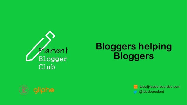 Bloggers helping Bloggers toby@leaderboarded.com @tobyberesford