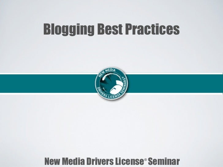 Blogging Best PracticesNew Media Drivers License Seminar                        ®
