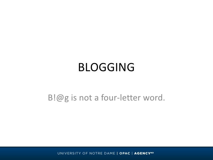 BLOGGING<br />B!@g is not a four-letter word.<br />