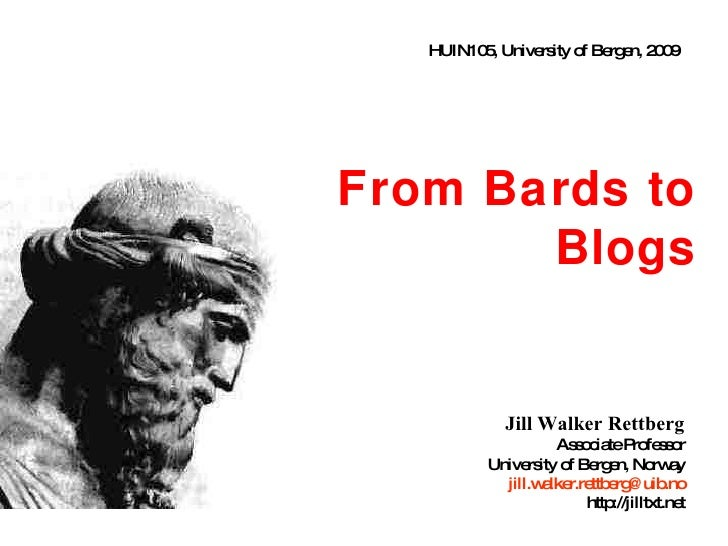 From Bards to Blogs Jill Walker Rettberg Associate Professor University of Bergen, Norway [email_address] http://jilltxt.n...