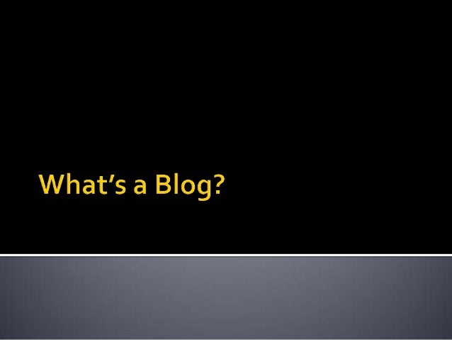 What's a Blog?