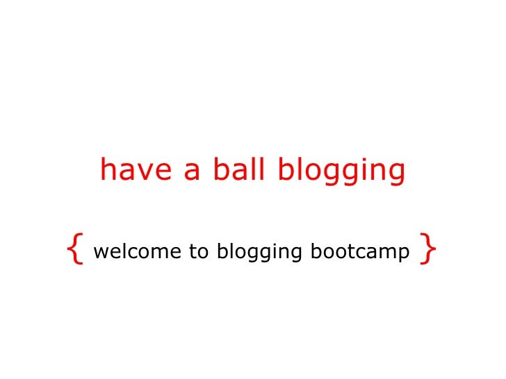have a ball blogging {  welcome to blogging bootcamp  }