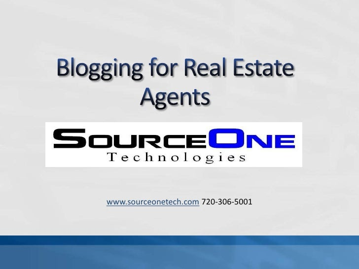 Blogging for Real Estate Agents<br />www.sourceonetech.com 720-306-5001 <br />