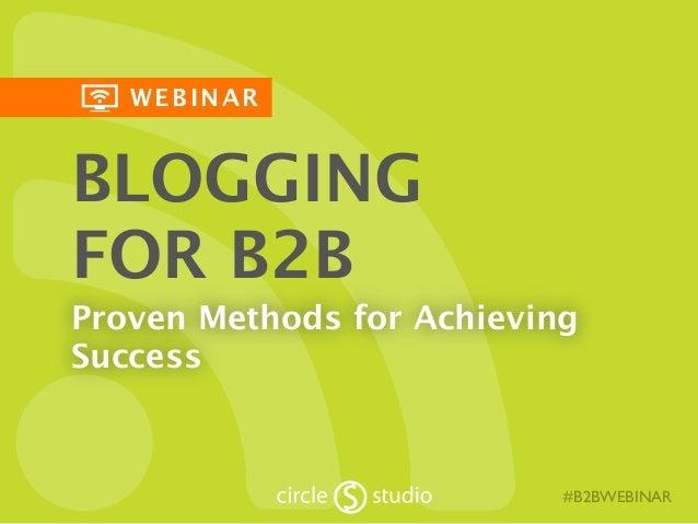 WEBINAR #B2BWEBINAR BLOGGING FOR B2B Proven Methods for Achieving Success