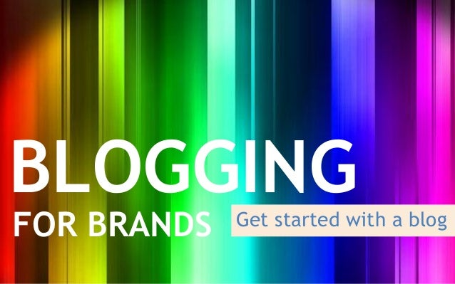 BLOGGINGFOR BRANDS   Get started with a blog