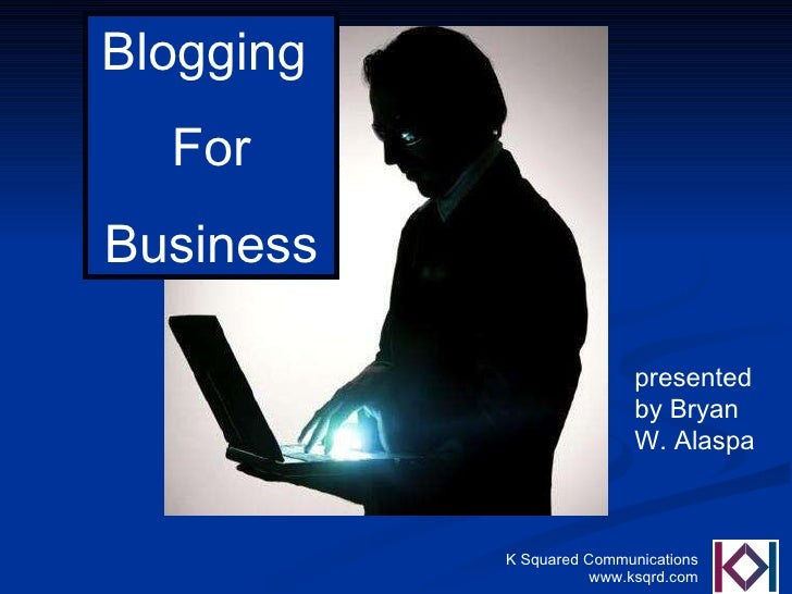 Blogging  For Business presented by Bryan W. Alaspa