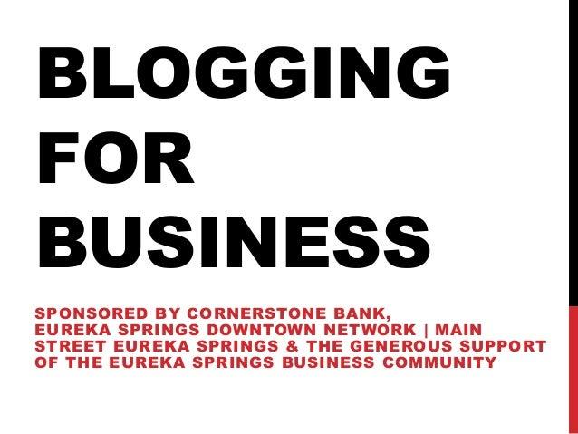 BLOGGINGFORBUSINESSSPONSORED BY CORNERSTONE BANK,EUREKA SPRINGS DOWNTOWN NETWORK | MAINSTREET EUREKA SPRINGS & THE GENEROU...