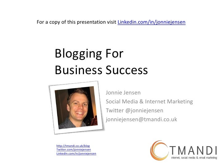 For a copy of this presentation visit Linkedin.com/in/jonniejensen            Blogging For        Business Success        ...