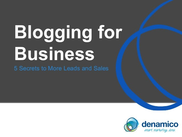 Blogging for Business 5 Secrets to More Leads and Sales