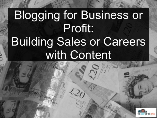 Blogging for Business or Profit: Building Sales or Careers with Content