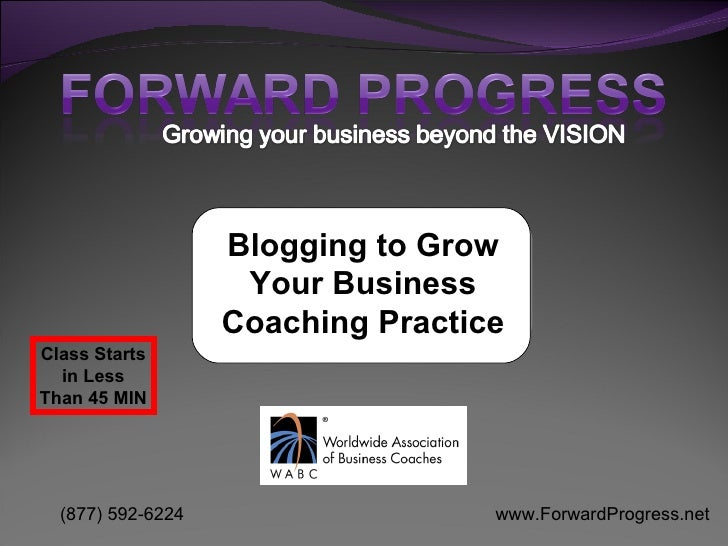 Blogging to Grow Your Business Coaching Practice Class Starts in Less Than 45 MIN