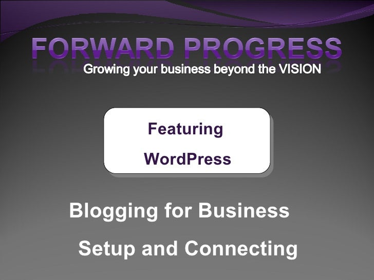 Blogging for Business  Setup and Connecting Featuring  WordPress