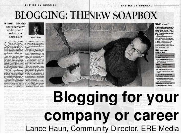 Blogging for your <br />company or career<br />Lance Haun, Community Director, ERE Media <br />