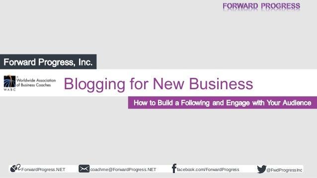 ForwardProgress.NET facebook.com/ForwardProgresscoachme@ForwardProgress.NET @FwdProgressInc Blogging for New Business