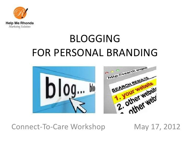 BLOGGING     FOR PERSONAL BRANDINGConnect-To-Care Workshop   May 17, 2012
