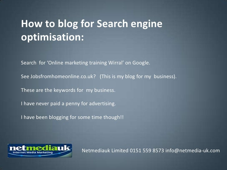 How to blog for Search engineoptimisation:Search for 'Online marketing training Wirral' on Google.See Jobsfromhomeonline.c...