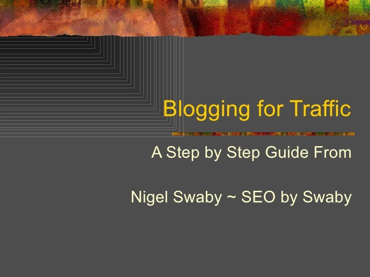 Blogging for Traffic A Step by Step Guide From Nigel Swaby ~ SEO by Swaby