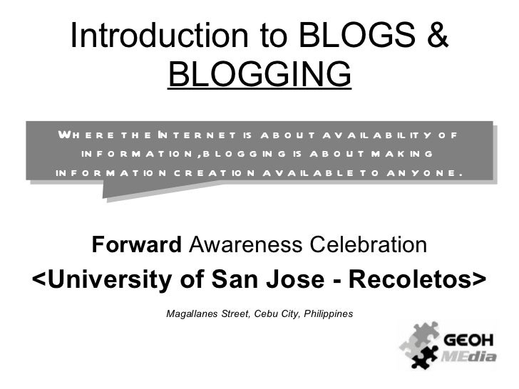 Introduction to BLOGS &  BLOGGING Forward  Awareness Celebration <University of San Jose - Recoletos> Magallanes Street, C...