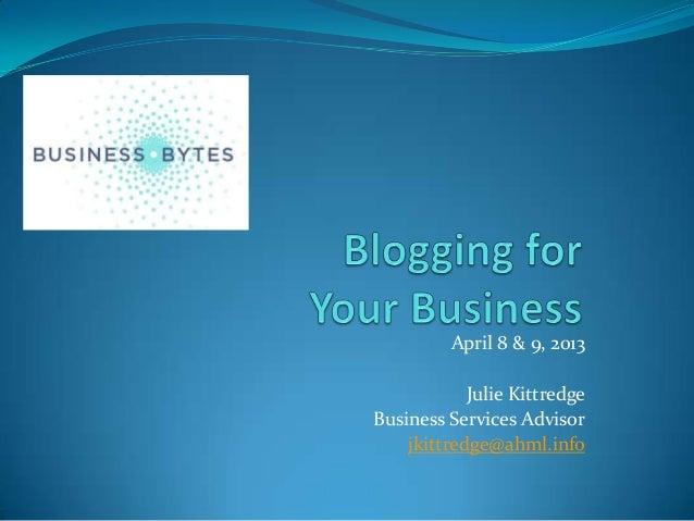April 8 & 9, 2013            Julie KittredgeBusiness Services Advisor    jkittredge@ahml.info